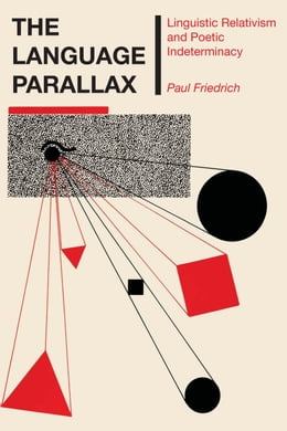 Book The Language Parallax: Linguistic Relativism and Poetic Indeterminacy by Paul Friedrich