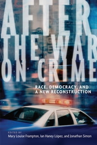 After the War on Crime: Race, Democracy, and a New Reconstruction