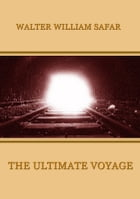 The Ultimate Voyage by Walter William Safar