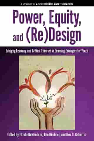 Power, Equity and (Re)Design: Bridging Learning and Critical Theories in Learning Ecologies for Youth