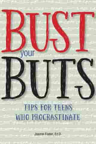 Bust Your BUTS: Tips for Teens Who Procrastinate by Joanne Foster