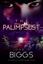 The Palimpsest: A Clementine Novella by John T. Biggs