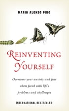 Reinventing Yourself: Overcome your anxiety and fear when faced with life's problems and challenges. by Mario Alonso Puig
