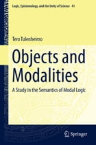 Objects and Modalities: A Study in the Semantics of Modal Logic by Tero Tulenheimo