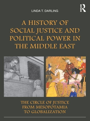 A History of Social Justice and Political Power in the Middle East The Circle of Justice From Mesopotamia to Globalization
