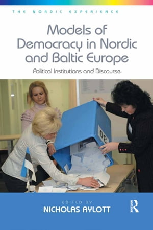 Models of Democracy in Nordic and Baltic Europe Political Institutions and Discourse