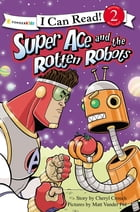 Super Ace and the Rotten Robots by Cheryl Crouch