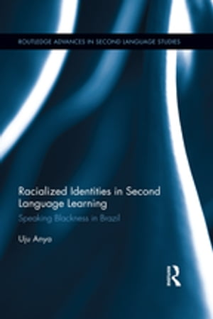 Racialized Identities in Second Language Learning Speaking Blackness in Brazil