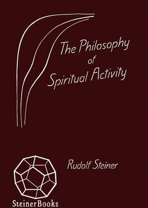 The Philosophy of Spiritual Activity Written in 1894 (CW 4)