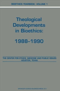 Bioethics Yearbook: Theological Developments in Bioethics: 1988–1990