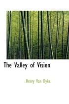 The Valley Of Vision by Henry Van Dyke