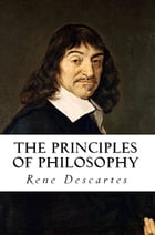 The Principles of Philosophy by Rene Descartes