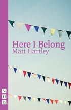 Here I Belong (NHB Modern Plays) by Matt Hartley