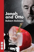 Jonah and Otto (NHB Modern Plays) by Robert Holman