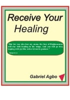 Receive Your Healing by Gabriel Agbo