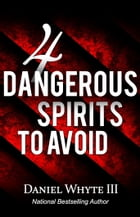4 Dangerous Spirits to Avoid by Daniel Whyte III