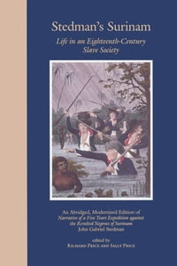 Stedman's Surinam: Life in an Eighteenth-Century Slave Society. An Abridged, Modernized Edition of…