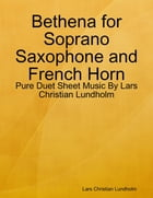Bethena for Soprano Saxophone and French Horn - Pure Duet Sheet Music By Lars Christian Lundholm by Lars Christian Lundholm