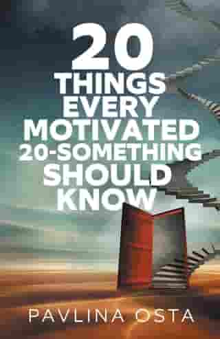 20 Things Every Motivated 20-Something Should Know by Pavlina Osta