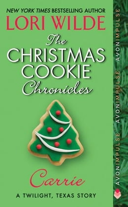 Book The Christmas Cookie Chronicles: Carrie: A Twilight, Texas Story by Lori Wilde
