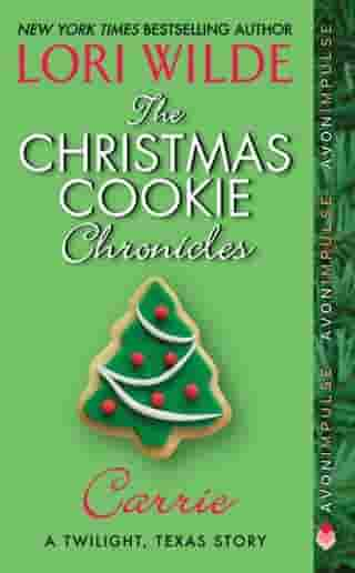 The Christmas Cookie Chronicles: Carrie: A Twilight, Texas Story by Lori Wilde