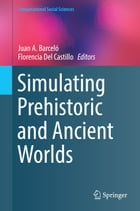 Simulating Prehistoric and Ancient Worlds by Juan A. Barceló