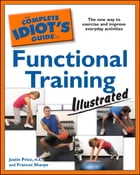 The Complete Idiot's Guide to Functional Training, Illustrated: The New Way to Exercise and Improve Everyday Activities by Frances Sharpe