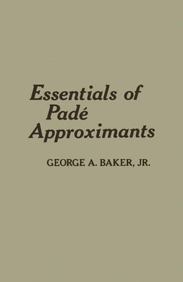Book Essentials of Padé Approximants by Baker, George A. Jr.