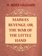 Maiwa's Revenge; Or, The War of the Little Hand by H. Rider Haggard
