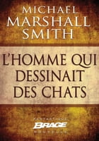 L'Homme qui dessinait des chats by Michael Marshall Smith