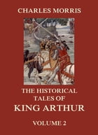 The Historical Tales of King Arthur, Vol. 2 by Charles Morris