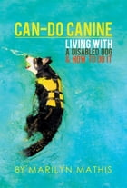 Can-Do Canine: Living With A Disabled Dog And How To Do It! by Marilyn Mathis