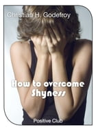 How to Overcome Shyness by Christian H. Godefroy
