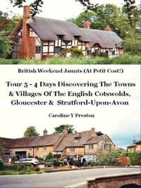 British Weekend Jaunts: Tour 5 - 4 Days Discovering The Towns & Villages Of The English Cotswolds…