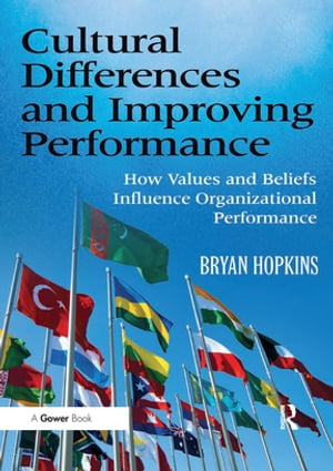 Cultural Differences and Improving Performance How Values and Beliefs Influence Organizational Performance