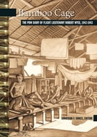Bamboo Cage: The P.O.W. Diary of Flight Lieutenant Robert Wyse, 1942-1943 by Jonathan F. Vance