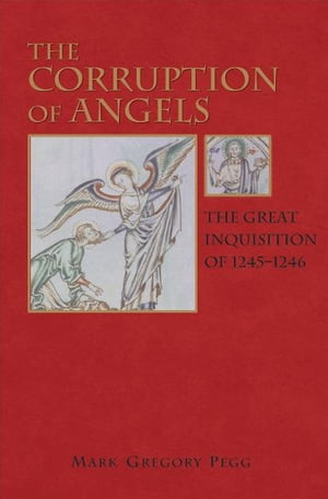 The Corruption of Angels The Great Inquisition of 1245-1246