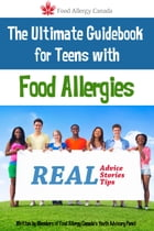 The Ultimate Guidebook for Teens With Food Allergies: Real Advice, Stories and Tips by Food Allergy Canada