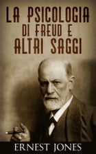 La psicologia di Freud e altri saggi by Ernest Jones