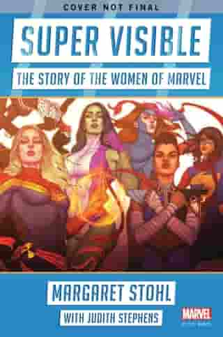 Super Visible: The Story of the Women of Marvel de Margaret Stohl