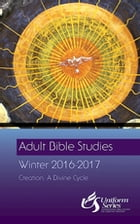 Adult Bible Studies Winter 2016-2017 Student: Creation: A Divine Cycle