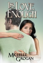 Is Love Enough by Michelle Grogan
