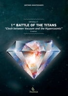 Crystals I: 1st Battle of the Titans: Clash between Vacuum and the Hypercosmic (Creation) by Antonis Anastasiadis