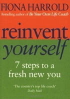 Reinvent Yourself: 7 steps to a new you by Fiona Harrold