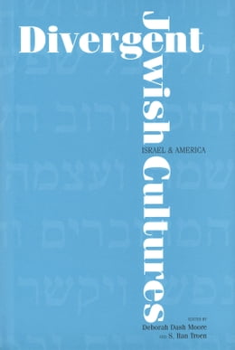 Book Divergent Jewish Cultures: Israel and America by Professor Deborah Dash Moore