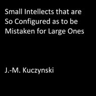 Small Intellects that are So Configured as to be Mistaken for Large Ones