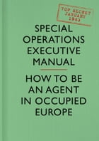 SOE Manual: How to be an Agent in Occupied Europe by Special Operations Executive