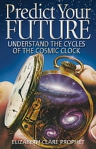 Predict Your Future by Elizabeth Clare Prophet
