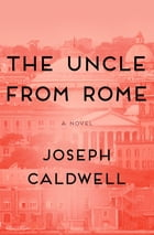 The Uncle from Rome: A Novel de Joseph Caldwell