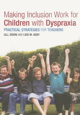 Book Making Inclusion Work for Children with Dyspraxia by Dixon, Gill